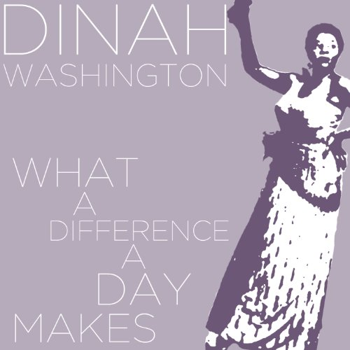 What A Difference A Day Makes Dinah Washington Sings