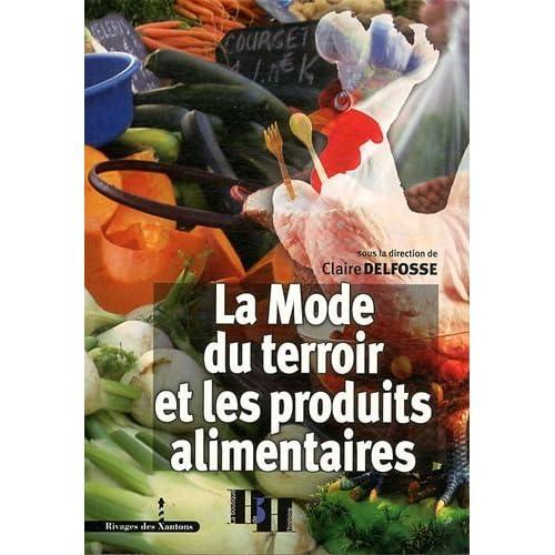 La Mode du terroir et les produits alimentaires de Claire Delfosse (27 mai 2011) Broché