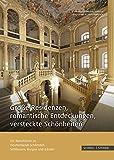 Große Residenzen, romantische Entdeckungen, versteckte Schönheiten: Ein Reiseführer zu Deutschlands schönsten Schlössern, Burgen und Gärten -