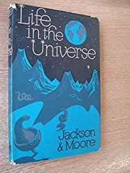 Life in the Universe by Francis Jackson and Patrick Moore