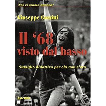 Il '68 Visto Dal Basso. Sussidio Didattico Per Chi Non C'era