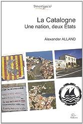 La Catalogne. Une Nation, deux États