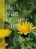 Mein Wildkräuterbuch: 30 essbare Pflanzen entdecken, sammeln und genießen