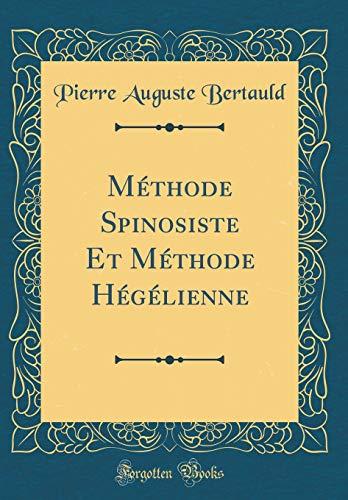 Méthode Spinosiste Et Méthode Hégélienne (Classic Reprint)