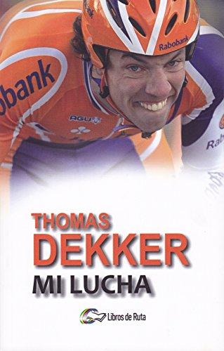 Thomas Dekker. Mi lucha. por Thijs Zonneveld