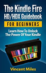 Kindle Fire Guide: Learn How To Unlock The Power Of Your Kindle (Kindle HD Guide, Kindle Fire Guidebook, Kindle Fire HD tablet, kindle fire HD tips, kindle fire hdx tips, Book 1) (English Edition)