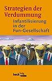 Strategien der Verdummung: Infantilisierung in der Fun-Gesellschaft -