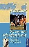 Der von den Pferden lernt: Ein Horseman der zum Schüler seines Pferdes wird