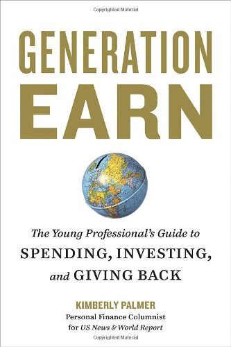 Generation Earn The Young Professional S Guide To Spending Investing And Giving Back