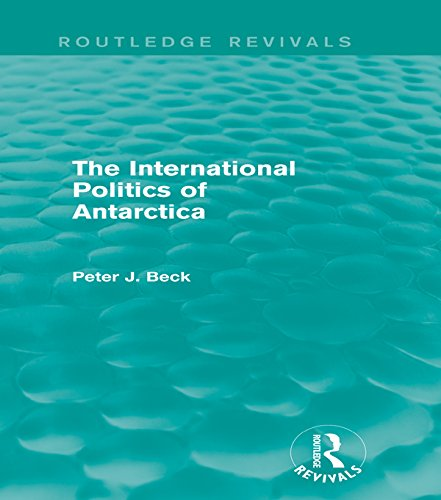 The International Politics of Antarctica (Routledge Revivals) por Peter J. Beck