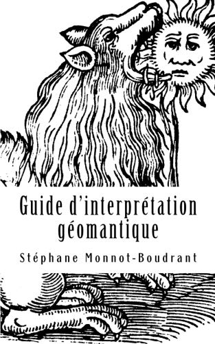 Guide d'interprétation géomantique: Traité de géomancie traditionnelle por Stéphane Monnot-Boudrant