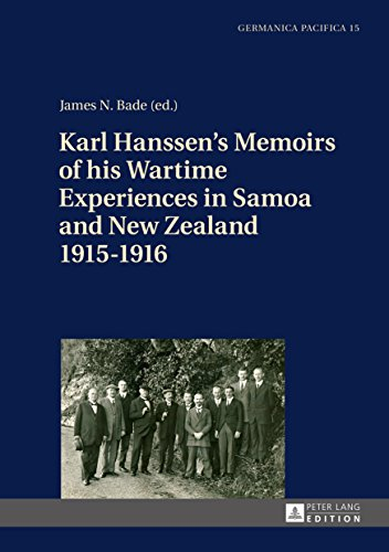 Karl Hanssens Memoirs of his Wartime Experiences in Samoa and New Zealand 19151916 (Germanica Pacifica) (English Edition)