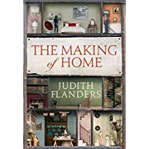 The Making of Home: The 500-year story of how our houses became homes by Judith Flanders (2014-10-02)