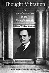 Thought Vibration: The Law Of Attraction In The Thought World by William Walker Atkinson (2008-12-17)