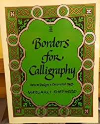 Borders for Calligraphy : How to Design a Decorated Page by MARGARET SHEPHERD (1986-08-01)