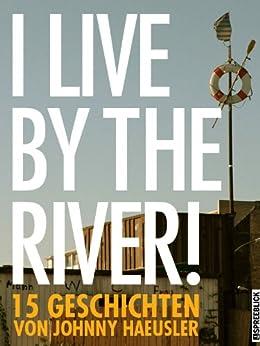 I live by the river! – 15 Geschichten von [Haeusler, Johnny]
