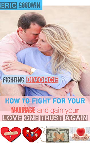 Fighting Divorce How To Fight For Your Marriage And Gain