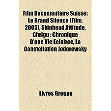 Film Documentaire Suisse: Le Grand Silence (Film, 2005), Skinhead Attitude, Chrigu: Chronique D'Une Vie Claire, La Constellation Jodorowsky