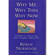 Why Me, Why This, Why Now: A Guide to Answering Life's Toughest Questions by Robin Norwood (1994-06-05)