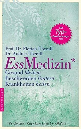 Ess-Medizin: Das für dich richtige Essen ist die beste Medizin. Gesund bleiben. Beschwerden lindern. Krankheiten heilen.