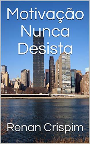 Motivação Nunca Desista (Moticação Livro 1) (Portuguese Edition)