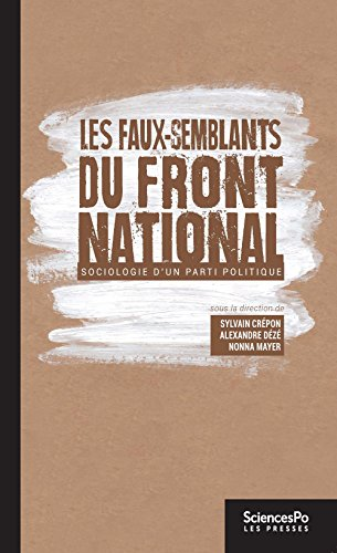 Les faux-semblants du Front national: Sociologie d'un parti politique