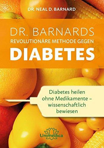 Dr. Barnards revolutionäre Methode gegen Diabetes: Diabetes heilen ohne Medikamente - wissenschaftlich bewiesen