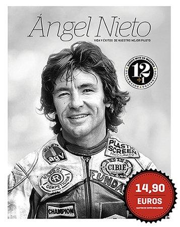 Ángel Nieto: vida y éxitos de nuestro mejor piloto por Juan Pedro de la Torre