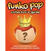 Funko Pop Collector's Guide: How To Successfully Hunt For And Find Rare Vinyl Figures (English Edition)