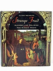 Strange Fruit: Alchemy, Religion and Magical Foods: A Speculative History by Clark Heinrich (1995-09-14)
