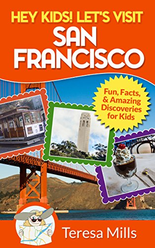 hey-kids-lets-visit-san-francisco-fun-facts-and-amazing-discoveries-for-kids-hey-kids-lets-visit-5