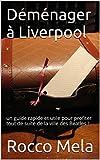 Déménager à Liverpool: un guide rapide et utile pour profiter tout de suite de la ville des Beatles !