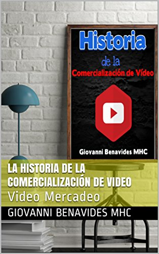 La Historia de la Comercialización de Video: Video Mercadeo por Giovanni Benavides MHC
