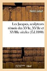 Les Jacques, Sculpteurs Remois Des Xvie, Xviie Et Xviiie Siecles: Notice Et Documents (Arts)