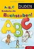 A, B, C Entdecke die Buchstaben! (DUDEN Kinderwissen Vorschule)