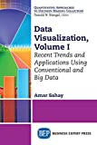 Data Visualization, Volume I: Recent Trends and Applications Using Conventional and Big Data: 1
