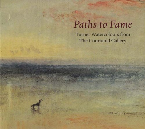 Paths to Fame: Turner Watercolours from the Courtauld Gallery por Joanna Selbourne