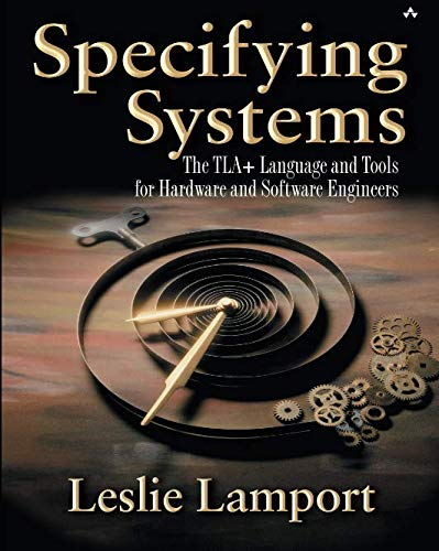Specifying Systems: The TLA+ Language and Tools for Hardware and Software Engineers por Leslie Lamport