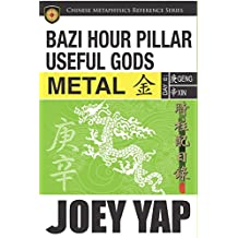 BaZi Hour Pillar Useful Gods -  Metal: An Exploration into Your BaZi Code (English Edition)