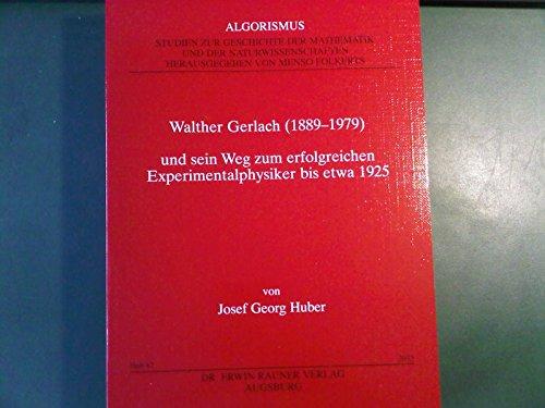 Walther Gerlach (1889 - 1979) und sein Weg zum erfolgreichen Experimentalphysiker bis etwa 1925. (Algorismus. Studien zur Geschichte der Mathematik und der Naturwissenschaften)
