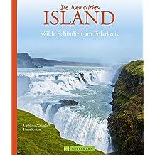 Bildband Island - Die Welt erleben: die Insel aus Feuer und Eis nahe dem Polarkreis mit all ihren Highlights: Gletscher, Vulkane, Fjordlandschaften, Geysire und die Hauptstadt Reykjavík