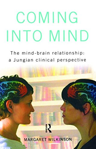 Coming Into Mind The Mind Brain Relationship A Jungian Clinical Perspective
