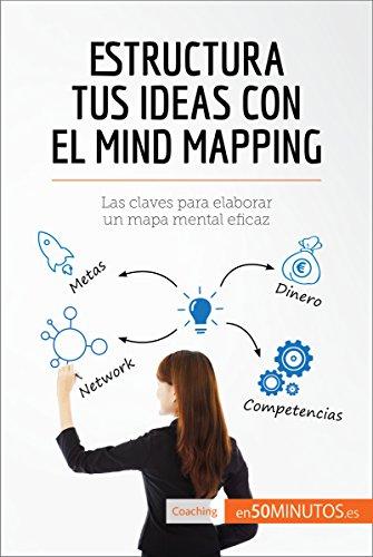 Estructura tus ideas con el mind mapping: Las claves para elaborar un mapa mental eficaz (Coaching) por 50Minutos.es