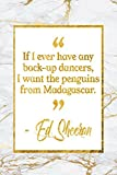 If I Ever Have Any Back-Up Dancers, I Want The Penguins From Madagascar: Marble Gold Ed Sheeran Quote Notebook