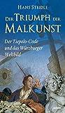 Der Triumph der Malkunst: Der Tiepolo-Code und das Würzburger Weltbild