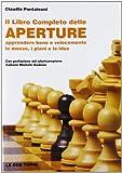 Scarica Libro Il libro completo delle aperture Apprendere bene e velocemente le mosse i piani le idee (PDF,EPUB,MOBI) Online Italiano Gratis