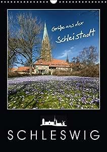 Grüße aus der Schleistadt Schleswig (Wandkalender 2019 DIN A3 hoch): Es erwarten Sie wunderschöne Impressionen der Stadt Schleswig (Planer, 14 Seiten ) (CALVENDO Orte)