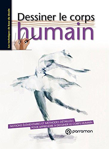 Dessiner le corps humain : notions élémentaires et méthodes détaillées pour apprendre à dessiner le corps humain