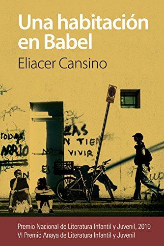 Una habitación en Babel (Literatura Juvenil (A Partir De 12 Años) - Premio Anaya (Juvenil)) por Eliacer Cansino