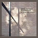 Scarica Libro Paolo Zermani Architettura la luce del sacro Ediz illustrata (PDF,EPUB,MOBI) Online Italiano Gratis